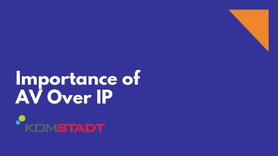 Importance AV Over IP