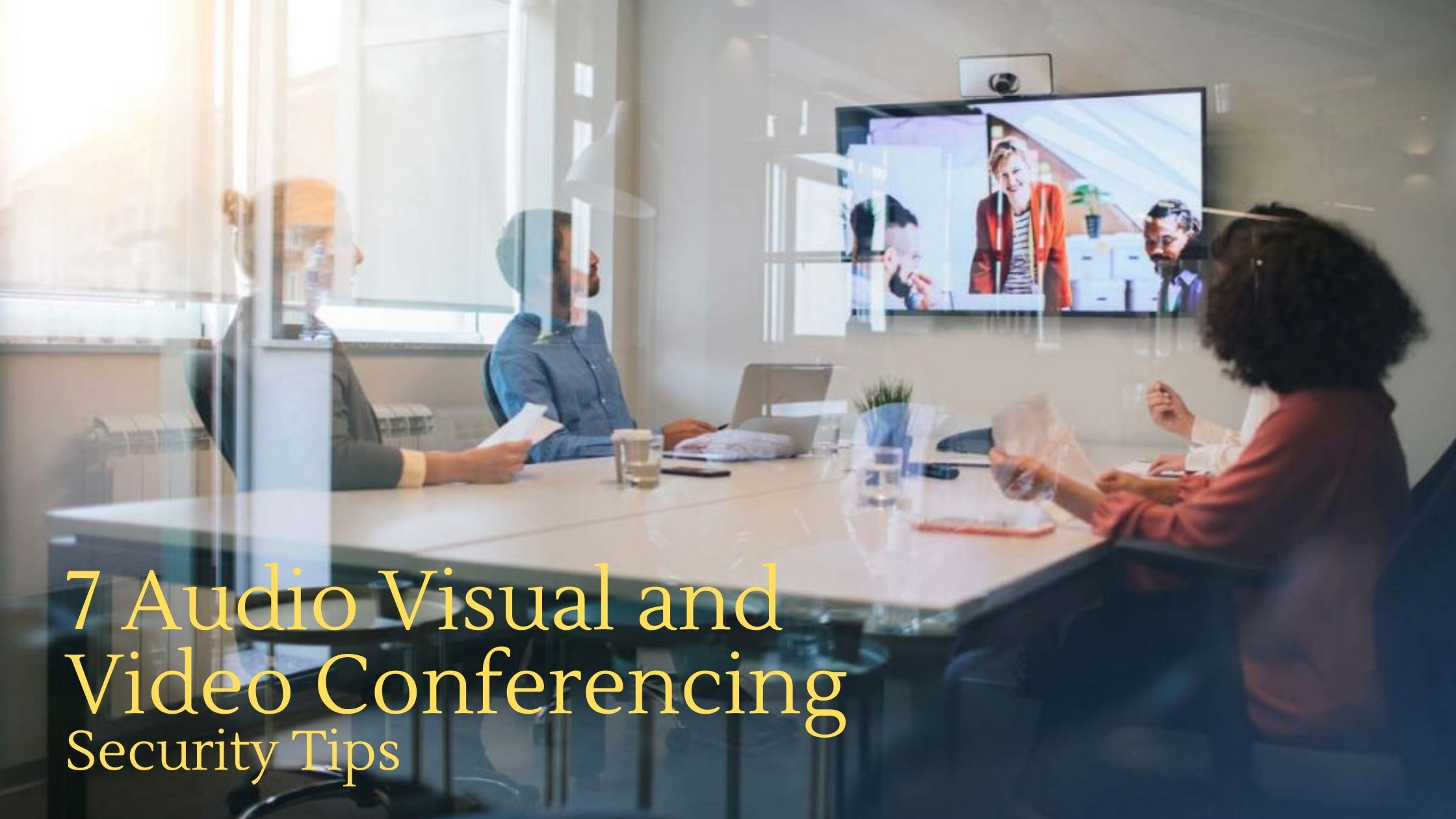7 audio visual and Video Conferencing Security Tips