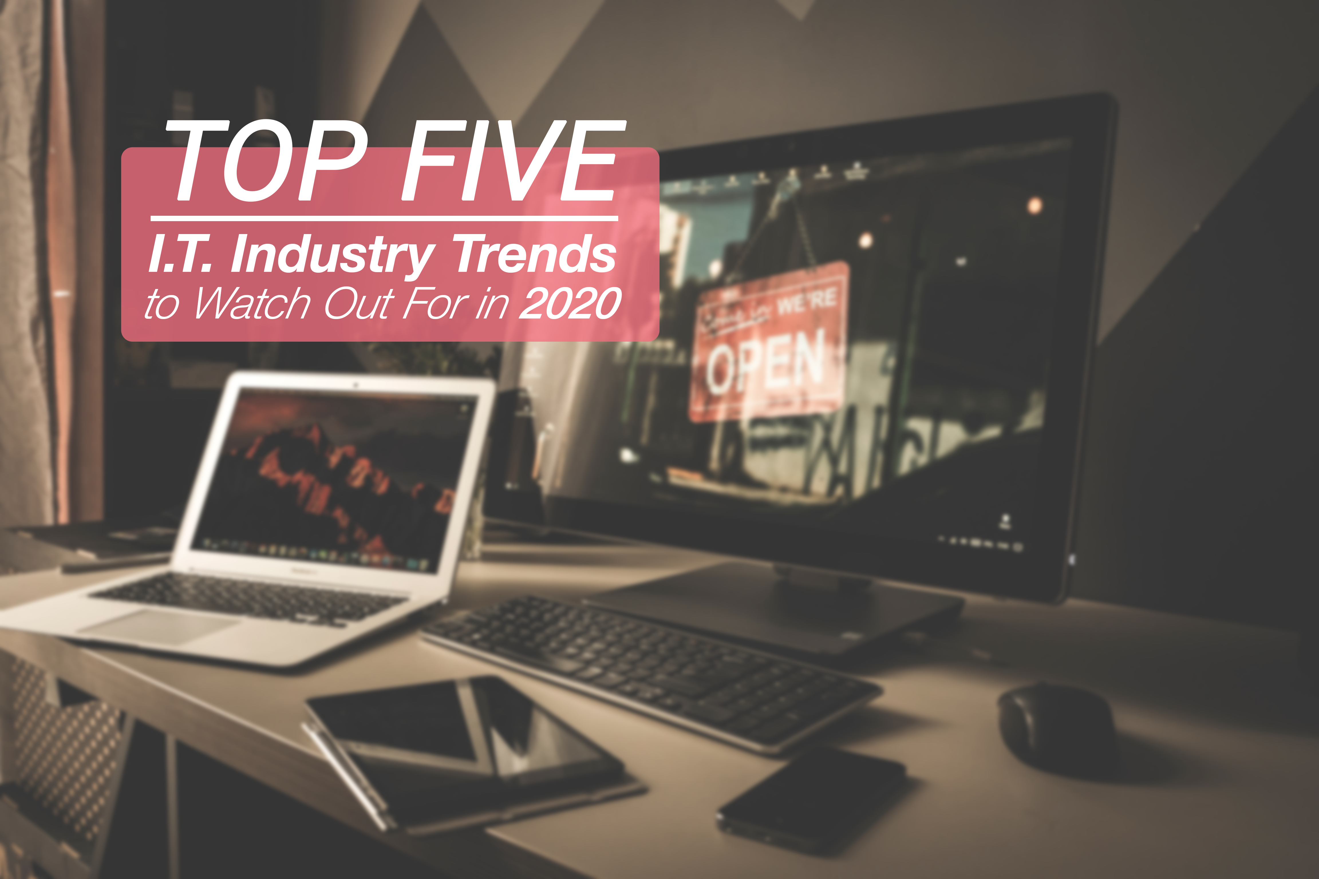 Read more about the article Top 5 IT Industry Trends to Watch Out For in 2020